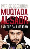 Muqtada Al Sadr And The Fall Of Iraq