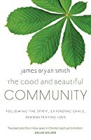 Good and Beautiful Community: Following the Spirit, Extending Grace, Demonstrating Love
