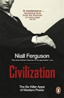 Civilization: The Six Ideas That Created the Modern World
