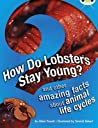 How Do Lobsters Stay Young?: and Other Amazing Facts About Animal Life Cycles