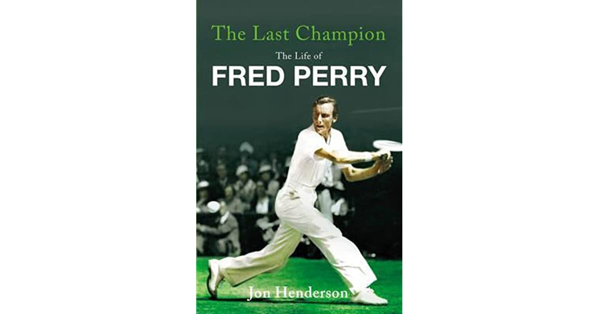 The Last Champion: The Life of Fred Perry