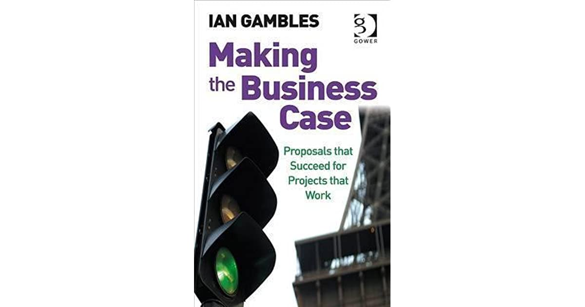 Making The Business Case Proposals That Succeed For Projects That