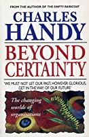 Beyond Certainty: The Changing Worlds of Organisations