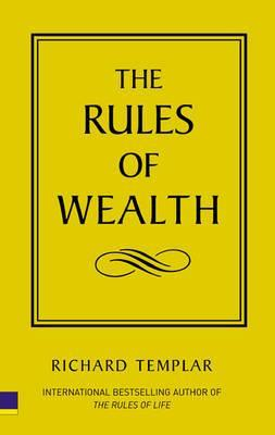 The Rules of Wealth: A Personal Code for Prosperity by Richard Templar