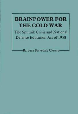 Brainpower For The Cold War: The Sputnik Crisis And National ...