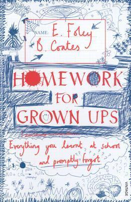 Homework for Grown-Ups: Everything You Learned at School and Promptly Forgot.