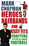 Heroes, Hairbands and Hissy Fits: Chappers' modern history of football