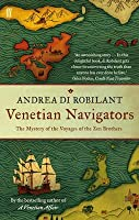 Venetian Navigators: The Voyages of the Zen Brothers to the Far North. Andrea Di Robilant