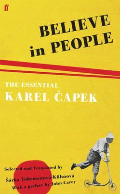 Believe in People: The Essential Karel Capek: Previously Untranslated Journalism and Letters