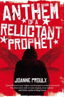 Anthem of a Reluctant Prophet by Joanne Proulx