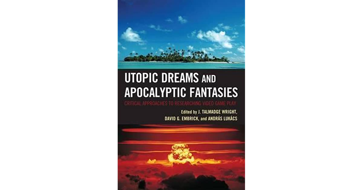 Utopic Dreams and Apocalyptic Fantasies: Critical Approaches to Researching Video Game Play