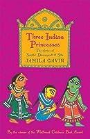 Three Indian Princesses. Jamila Gavin