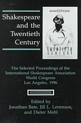 Shakespeare and the Twentieth Century: The Selected Proceedings of the International Shakespeare Association World Congress, Los Angeles, 1996