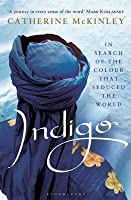 Indigo: In Search of the Colour That Seduced the World