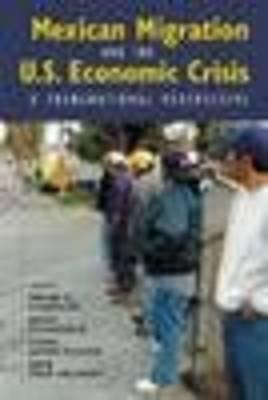 Mexican Migration And The U.S. Economic Crisis: A Transnational Perspective (Ccis Anthologies)