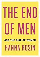 The End of Men: And the Rise of Women. Hanna Rosin