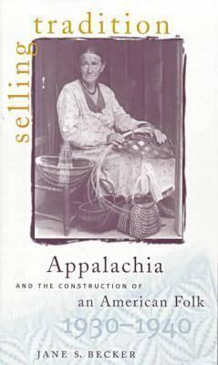 Selling Tradition: Appalachia and the Construction of an American Folk, 1930-1940
