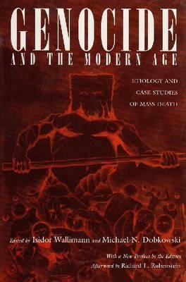 Genocide and the Modern Age: Etiology and Cases Studies of Mass Death