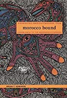 Morocco Bound: Disorienting America's Maghreb, from Casablanca to the Marrakech Express