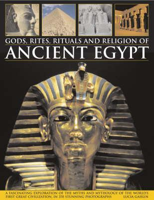 Gods, Rites, Rituals and Religion of Ancient Egypt by Lucia Gahlin