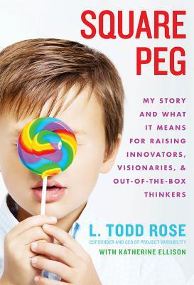Square Peg: My Story and What It Means for Raising Innovators, Visionaries, and Out-of-the-Box Thinkers
