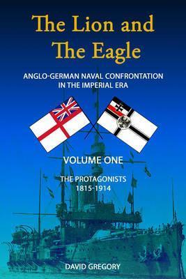 The Lion and the Eagle Anglo-German Naval Confrontation in the Imperial Era - 1815-1919