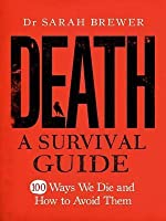 Death: A Survival Guide: 100 Ways We Die and How to Avoid Them
