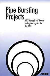 Pipe Bursting Projects (ASCE Manuals and Reports on Engineering Practice No. 112) (Asce Manual and Reports on Engineering Practice)