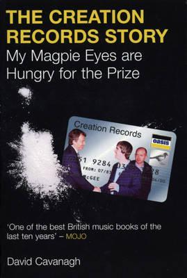 The Creation Records Story: My Magpie Eyes Are Hungry for the Prize