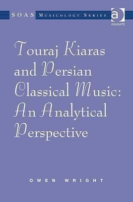 Touraj Kiaras And Persian Classical Music: An Analytical Perspective (Soas Musicology)