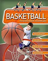 Basketball: From tip-off to slam dunk--the essential guide