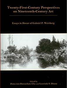 Twenty-First Century Perspectives on Nineteenth-Century Art: Essays in Honor of Gabriel P. Weisberg