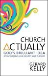 Church Actually: Rediscovering The Brilliance of God's Plan