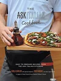 The Ask Italian Cookbook: Easy to Prepare Recipes from the Ask Italian Kitchens. Carla Capalbo and Theo Randall