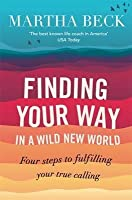 Finding Your Way in a Wild New World: Four Steps to Fulfilling Your True Calling