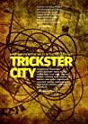 Trickster City: Writings From The Belly Of The Metropolis