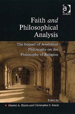 Faith and Philosophical Analysis The Impact of Analytical Philosophy on the Philosophy of Religion