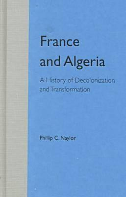 PHILLIP C. NAYLOR] France and Algeria A History