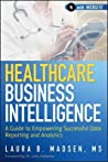 Healthcare Business Intelligence, + Website by Laura B. Madsen