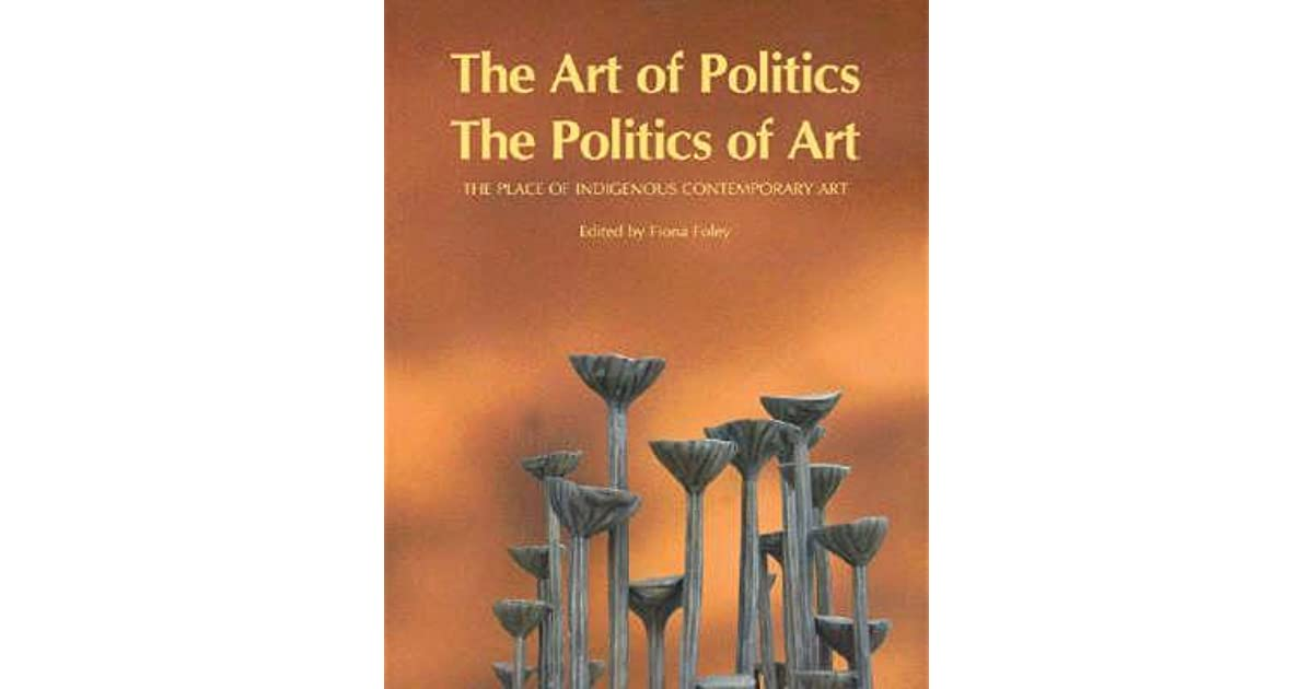 The Art of Politics the Politics of Art: The Place of Indigenous
