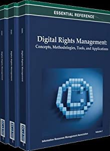 Digital Rights Management: Concepts, Methodologies, Tools, and Applications: Concepts, Methodologies, Tools, and Applications