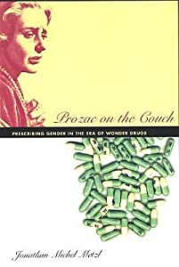 Prozac on the Couch: Prescribing Gender in the Era of Wonder Drugs