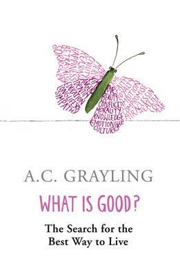 What is Good? by A.C. Grayling