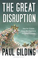 The Great Disruption : How the Climate Crisis Will Transform the Global Economy