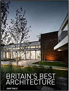 Britain's Best Architecture. Edited by Gary Takle