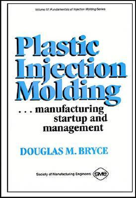 Plastic Injection Molding: Manufacturing Startup and Management by