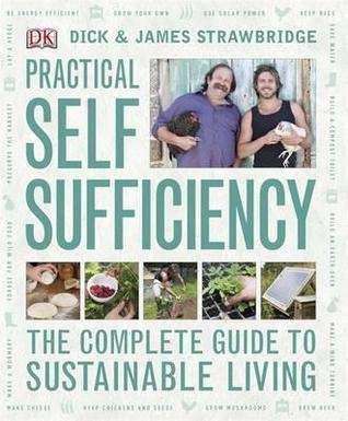 Practical Self Sufficiency: The Complete Guide to Sustainable Living