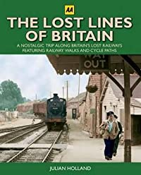 The Lost Lines of Britain: A Nostalgic Trip Along Britain's Lost Railways