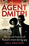Agent Dmitri: The Remarkable Rise and Fall of the KGB's Most Daring Operative. Emil Draitser
