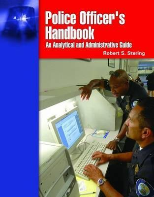 Police Officer's Handbook: An Analytical and Administrative Guide